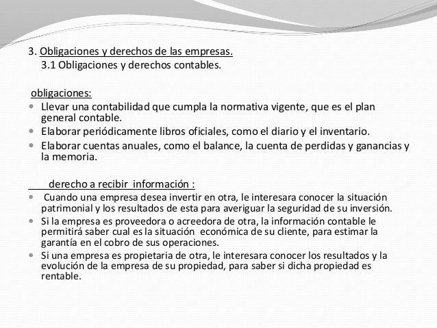 3. Obligaciones y derechos de las empresas. 3.1 Obligaciones y derechos contables. obligaciones:  Llevar una contabilidad...