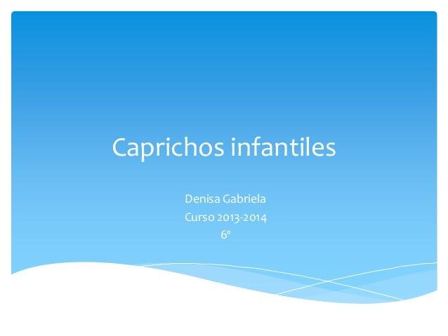 Caprichos infantiles Denisa Gabriela Curso 2013-2014 6º