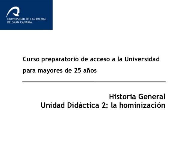 Curso preparatorio de acceso a la Universidad para mayores de 25 años Historia General Unidad Didáctica 2: la hominización