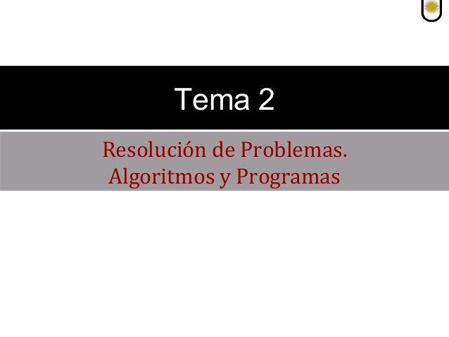 Resolución de Problemas. Algoritmos y Programas Tema 2