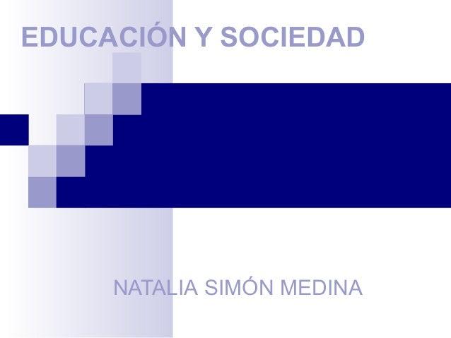 EDUCACIÓN Y SOCIEDAD NATALIA SIMÓN MEDINA