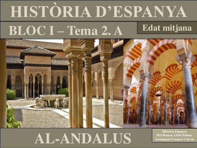 HISTÒRIA D'ESPANYABLOC I – Tema 2. A   Edat mitjana                            Història Espanya    AL-ANDALUS           IE...