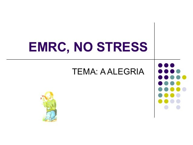 EMRC, NO STRESS     TEMA: A ALEGRIA
