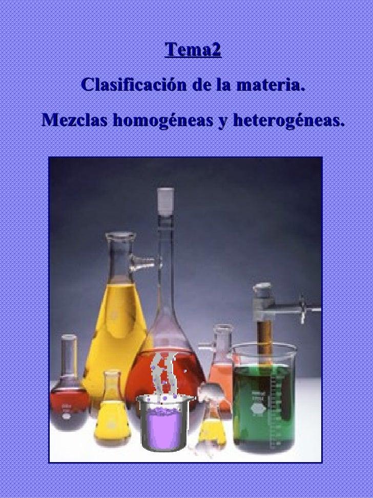 Tema2 Clasificación de la materia. Mezclas homogéneas y heterogéneas.