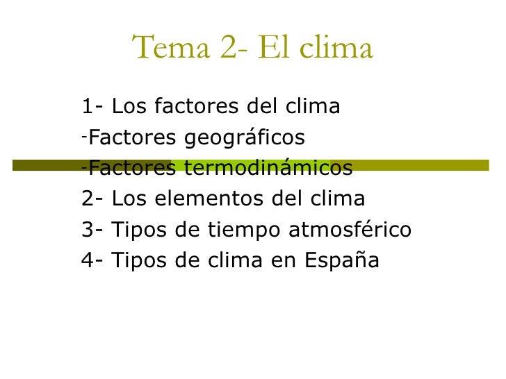 Tema 2- El clima <ul><li>1- Los factores del clima </li></ul><ul><li>Factores geográficos </li></ul><ul><li>Factores termo...