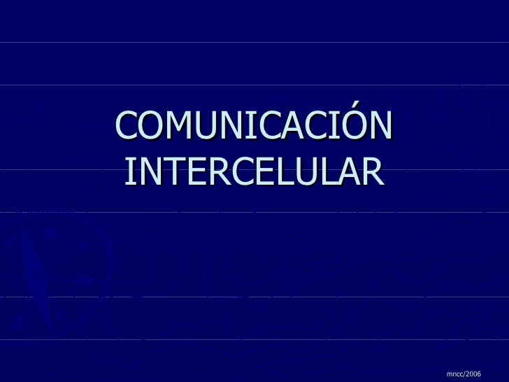 COMUNICACIÓN INTERCELULAR mncc/2006