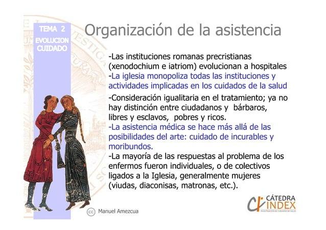 Organización de la asistencia -Las instituciones romanas precristianas (xenodochium e iatriom) evolucionan a hospitales -L...