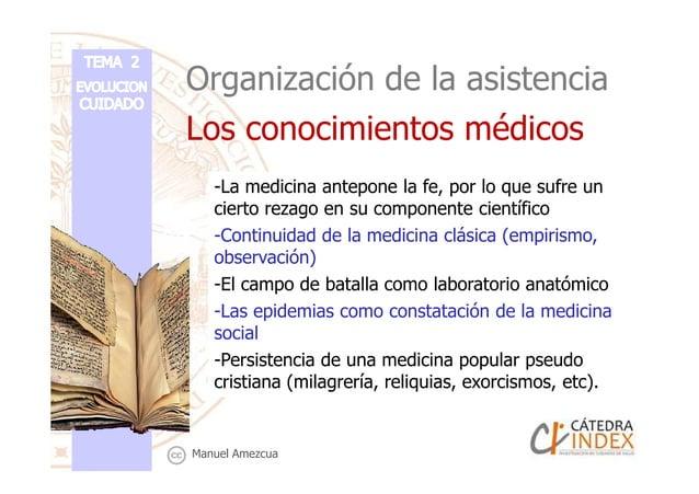 Organización de la asistencia Los conocimientos médicos -La medicina antepone la fe, por lo que sufre un cierto rezago en ...
