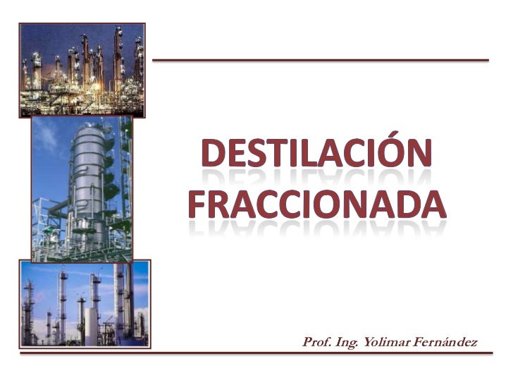 Destilación FRACCIONADA<br />Prof. Ing. Yolimar Fernández<br />
