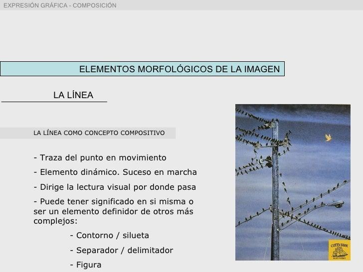 ELEMENTOS MORFOLÓGICOS DE LA IMAGEN LA LÍNEA <ul><li>LA LÍNEA COMO CONCEPTO COMPOSITIVO </li></ul><ul><li>Traza del punto ...