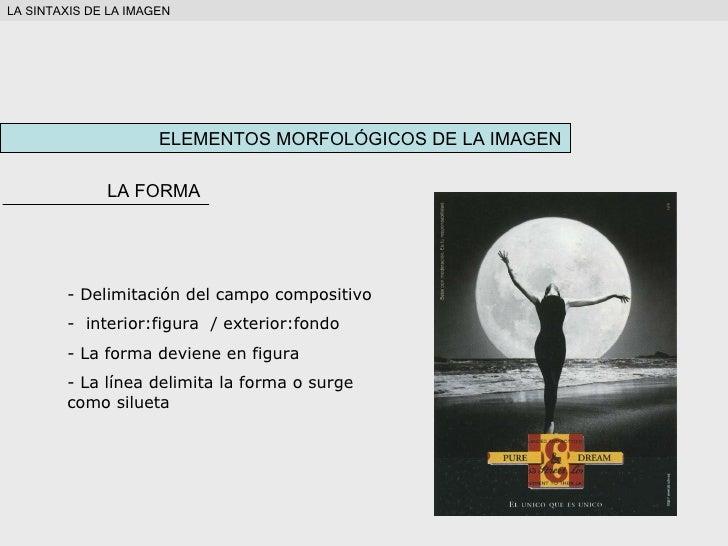 ELEMENTOS MORFOLÓGICOS DE LA IMAGEN LA SINTAXIS DE LA IMAGEN <ul><li>Delimitación del campo compositivo </li></ul><ul><li>...