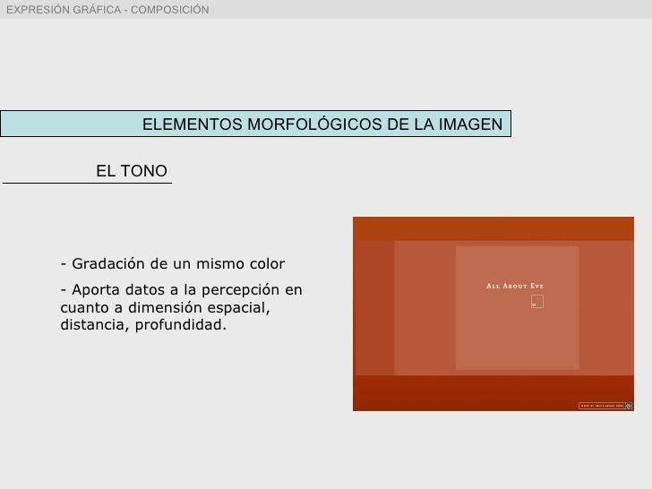 ELEMENTOS MORFOLÓGICOS DE LA IMAGEN EL TONO <ul><li>Gradación de un mismo color </li></ul><ul><li>Aporta datos a la percep...