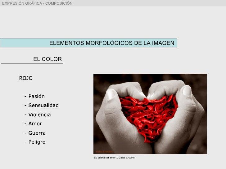 ELEMENTOS MORFOLÓGICOS DE LA IMAGEN EL COLOR ROJO - Pasión - Sensualidad - Violencia - Amor - Guerra ROJO - Pasión - Sensu...