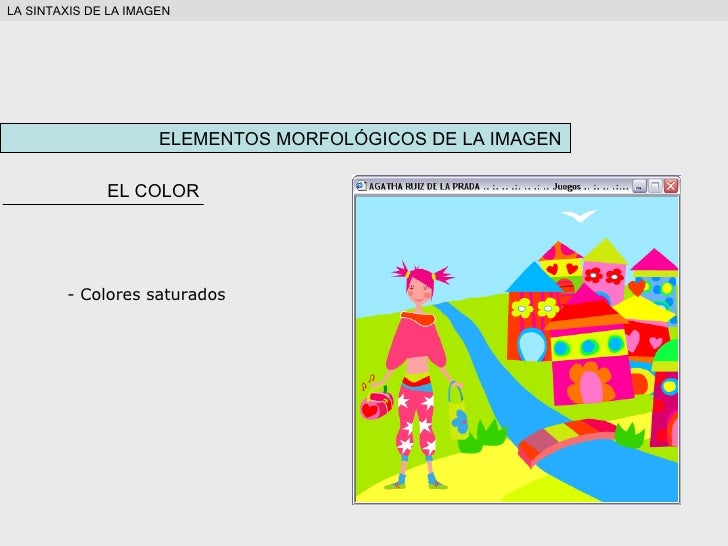 ELEMENTOS MORFOLÓGICOS DE LA IMAGEN EL COLOR <ul><li>Colores saturados </li></ul>