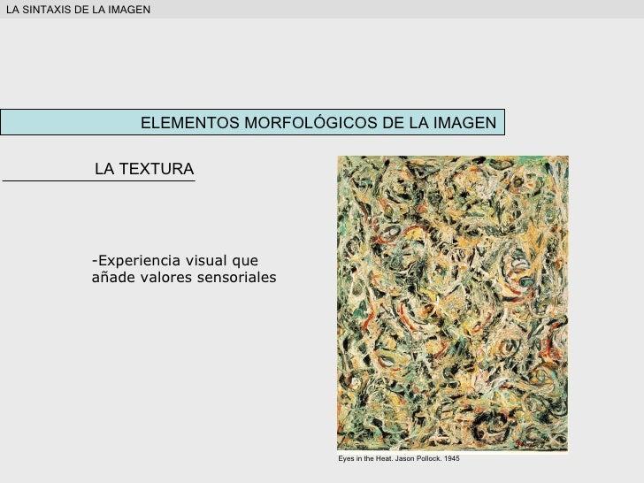 ELEMENTOS MORFOLÓGICOS DE LA IMAGEN LA TEXTURA <ul><ul><li>Experiencia visual que añade valores sensoriales </li></ul></ul...