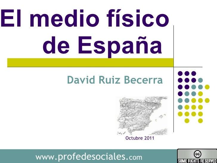El medio físico de España  David Ruiz Becerra  www .profedesociales. com Octubre 2011