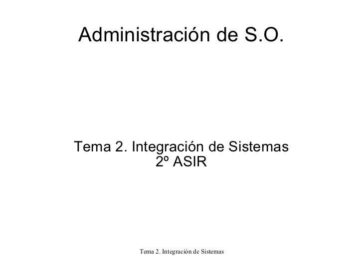 Administración de S.O. Tema 2. Integración de Sistemas 2º ASIR