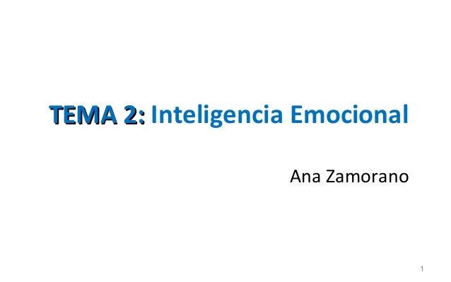 TEMA 2: Inteligencia Emocional                    Ana Zamorano                                   1
