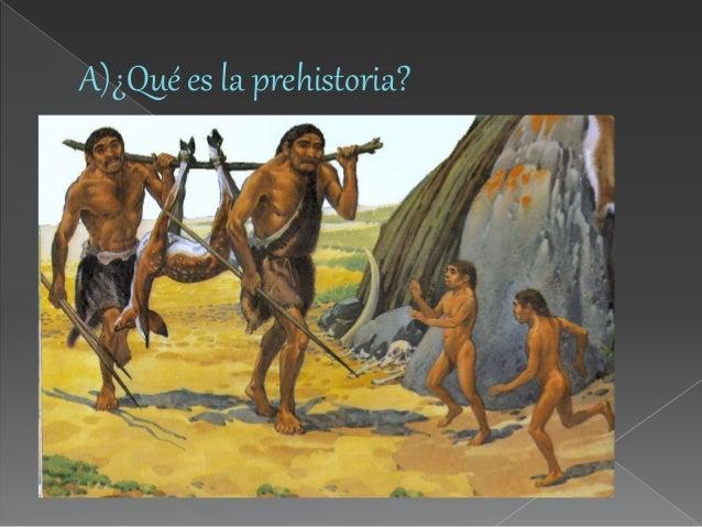 A)¿Qué es la prehistoria?