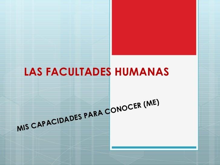 LAS FACULTADES HUMANAS MIS CAPACIDADES PARA CONOCER (ME)