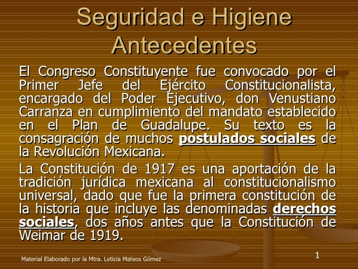 Seguridad e Higiene Antecedentes El Congreso Constituyente fue convocado por el Primer Jefe del Ejército Constitucionalist...
