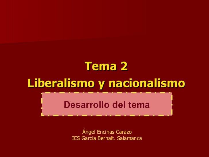 Tema 2 Liberalismo y nacionalismo Desarrollo del tema Ángel Encinas Carazo IES García Bernalt. Salamanca
