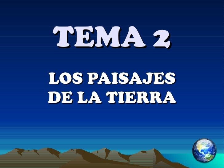 TEMA 2 LOS PAISAJES DE LA TIERRA