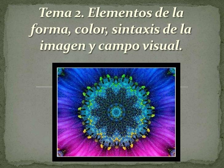 Tema 2. Elementos de la forma, color, sintaxis de la imagen y campovisual.<br />