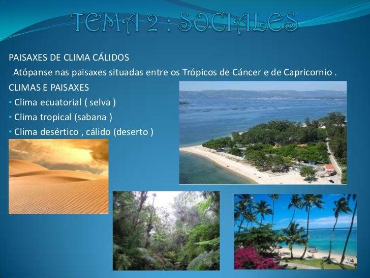 PAISAXES DE CLIMA CÁLIDOS  Atópanse nas paisaxes situadas entre os Trópicos de Cáncer e de Capricornio .CLIMAS E PAISAXES•...