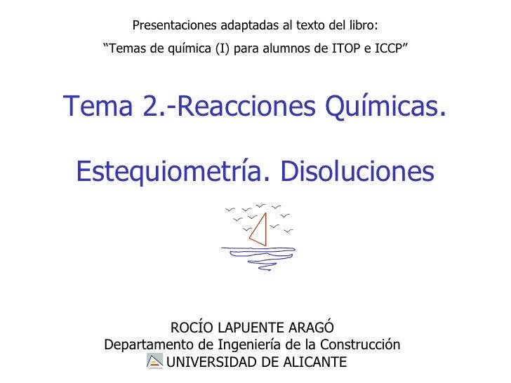 """Presentaciones adaptadas al texto del libro:  """"Temas de química (I) para alumnos de ITOP e ICCP""""Tema 2.-Reacciones Química..."""
