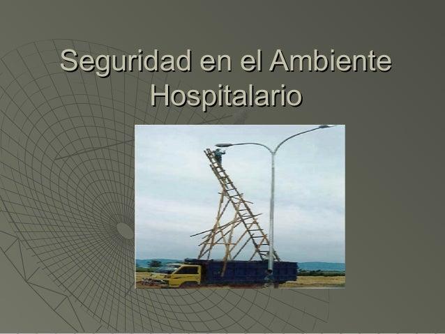 Seguridad en el AmbienteSeguridad en el Ambiente HospitalarioHospitalario