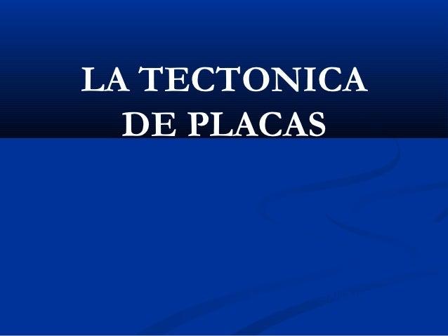LA TECTONICA  DE PLACAS       EDUARDO L. SANZ MORA