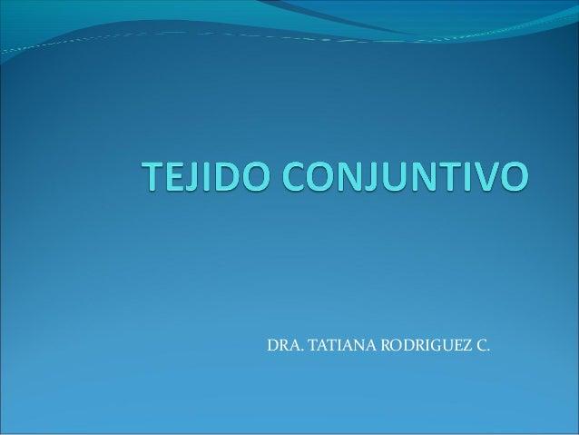 DRA. TATIANA RODRIGUEZ C.