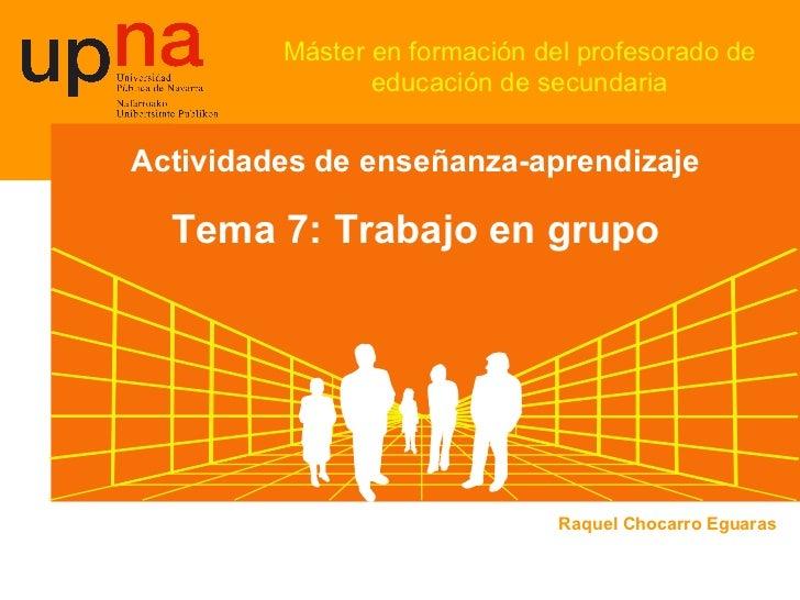 Máster en formación del profesorado de educación de secundaria Actividades de enseñanza-aprendizaje Tema 7: Trabajo en gru...
