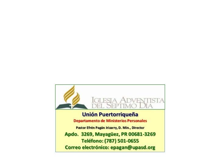 Unión Puertorriqueña   Departamento de Ministerios Personales    Pastor Efrén Pagán Irizarry, D. Min., DirectorApdo. 3269,...