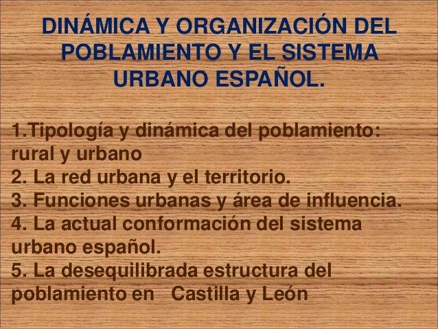 DINÁMICA Y ORGANIZACIÓN DEL POBLAMIENTO Y EL SISTEMA URBANO ESPAÑOL. 1.Tipología y dinámica del poblamiento: rural y urban...
