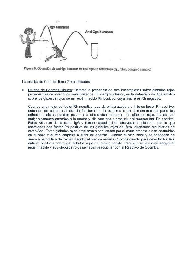 La prueba de Coombs tiene 2 modalidades:•   Prueba de Coombs Directa: Detecta la presencia de Acs imcompletos sobre glóbul...