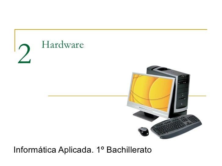 Hardware Informática Aplicada. 1º Bachillerato 2