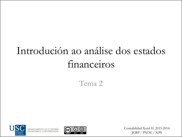 Contabilidad Xeral II. 2013-2014 JCRP / PAOE / NPS Introdución ao análise dos estados financeiros Tema 2
