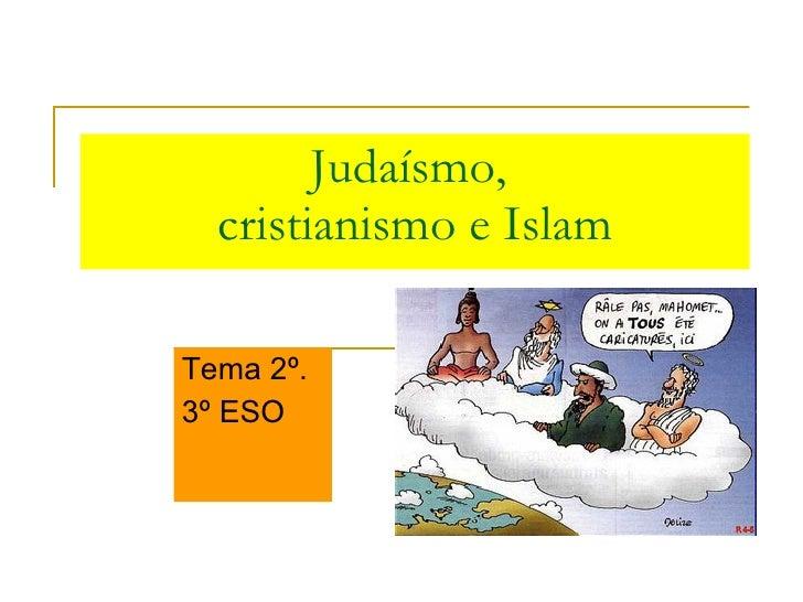 Judaísmo,  cristianismo e Islam Tema 2º.  3º ESO
