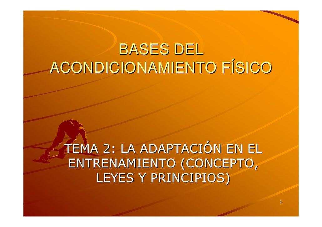 BASES DEL ACONDICIONAMIENTO FÍSICO      TEMA 2: LA ADAPTACIÓN EN EL  ENTRENAMIENTO (CONCEPTO,      LEYES Y PRINCIPIOS)    ...