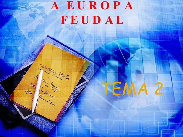 A EUROPA FEUDAL TEMA 2