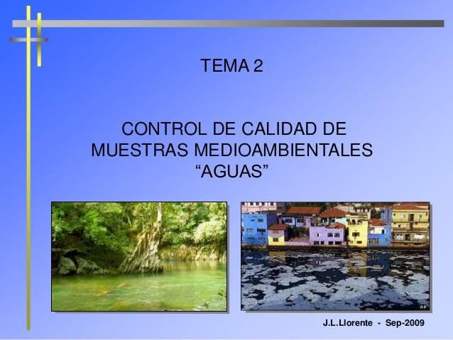 """TEMA 2 CONTROL DE CALIDAD DE MUESTRAS MEDIOAMBIENTALES """"AGUAS"""" J.L.Llorente - Sep-2009"""