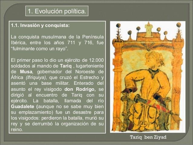 1. Evolución política.  1.1. Invasión y conquista:  La conquista musulmana de la Península  Ibérica, entre los años 711 y ...