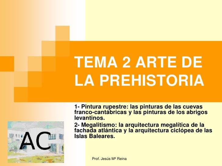 TEMA 2 ARTE DELA PREHISTORIA1- Pintura rupestre: las pinturas de las cuevasfranco-cantábricas y las pinturas de los abrigo...