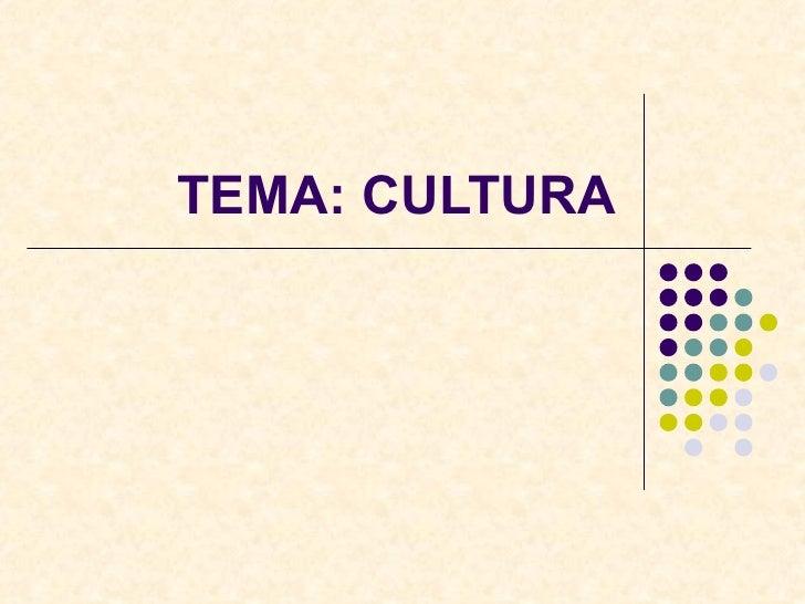 TEMA: CULTURA