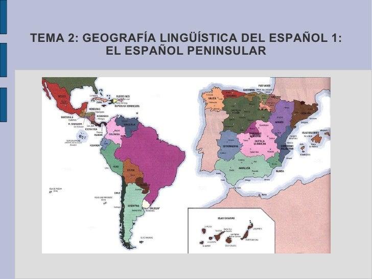 TEMA 2: GEOGRAFÍA LINGÜÍSTICA DEL ESPAÑOL 1: EL ESPAÑOL PENINSULAR