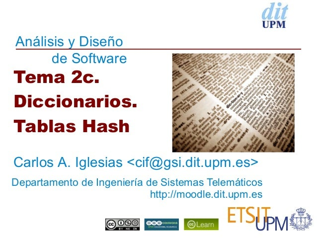 Análisis y Diseño      de SoftwareTema 2c.Diccionarios.Tablas HashCarlos A. Iglesias <cif@gsi.dit.upm.es>Departamento de I...