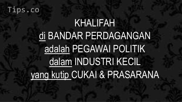Tips.co KHALIFAH di BANDAR PERDAGANGAN adalah PEGAWAI POLITIK dalam INDUSTRI KECIL yang kutip CUKAI & PRASARANA