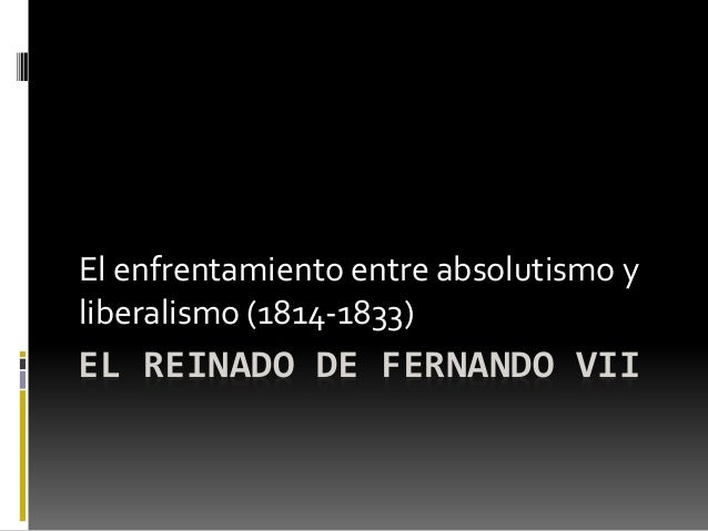 El enfrentamiento entre absolutismo y  liberalismo (1814-1833)  EL REINADO DE FERNANDO VII